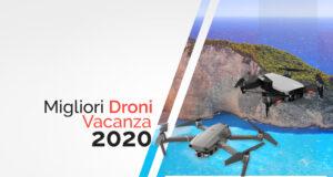 migliori droni vacanza